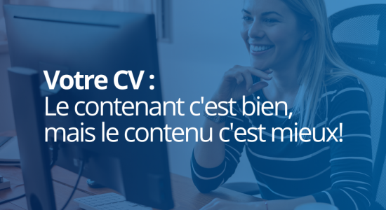 Votre CV : le contenant c'est bien, mais le contenu c'est mieux!