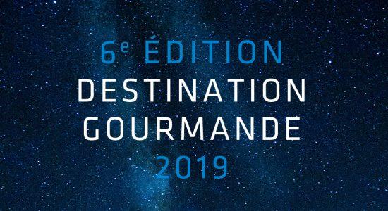 Destination gourmande 2019 | 6e édition