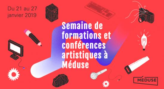 Semaine de formations et conférences artistiques à Méduse