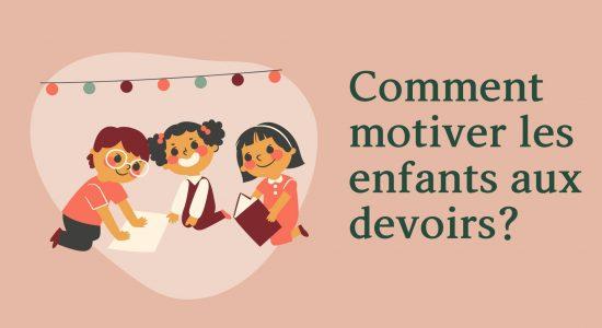 Comment motiver les enfants aux devoirs?